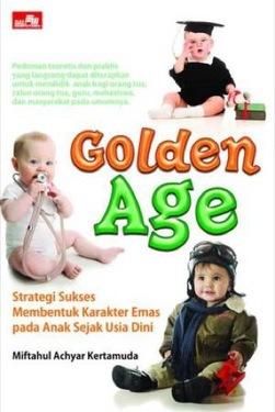 Golden Age - Strategi Sukses membentuk Karakter Emas pada Anak Sejak Usia Dini