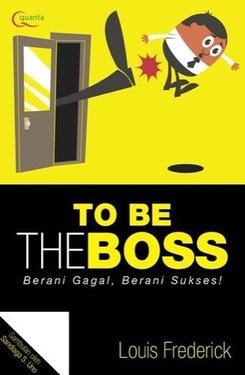 To be The Boss: Berani Gagal, Berani Sukses!