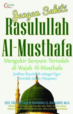 Jangan Sakiti Rasulullah Al-Mustafa: Mengukir Senyum di Wajah al-Mustafa