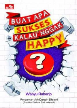 Buat Apa SUKSES Kalau Nggak  HAPPY