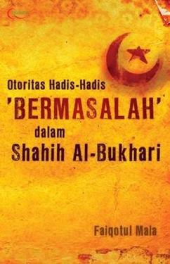 Otoritas Hadis-Hadis `Bermasalah` dalam Shahih Al-Bukhari