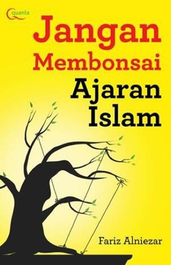Jangan Membonsai Ajaran Islam