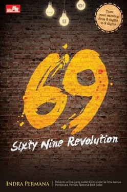 69 Sixty Nine Revolution: Bagaimana Internet Marketer Mendulang Sukses