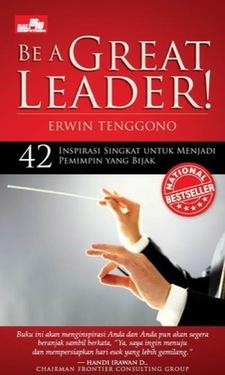 Be A Great Leader: 42 Inspirasi Singkat untuk Menjadi Pemimpin yang Bijak