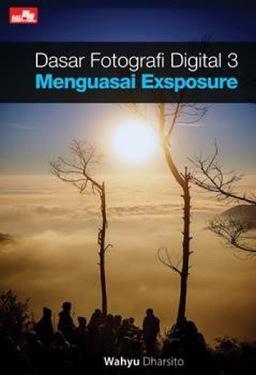 Dasar Fotografi Digital 3: Menguasai Exposure