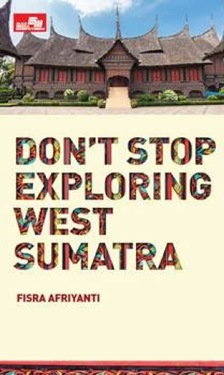 Don`t Stop Exploring West Sumatra