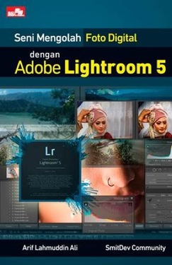 Seni Mengolah Foto Digital dengan Adobe Lightroom 5