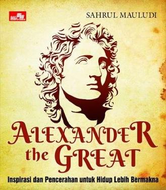 Alexander The Great - Inspirasi dan Pencerahan untuk Hidup Lebih Bermakna