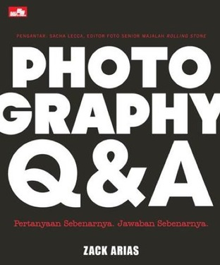Photography Q & A Pertanyaan Sebenarnya, Jawaban Sebenarnya