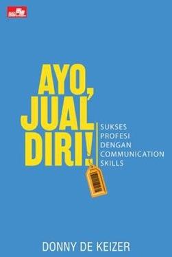 Ayo, Jual Diri!: Sukses Profesi dengan Communcation Skill