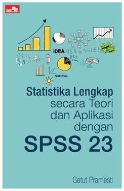 Statistika Lengkap secara Teori dan Aplikasi dengan SPSS 23