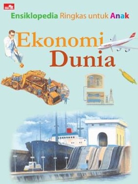 Ensiklopedia Ringkas untuk Anak: Ekonomi Dunia