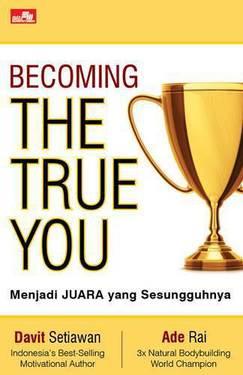 BECOMING THE TRUE YOU Menjadi JUARA yang Sesungguhnya