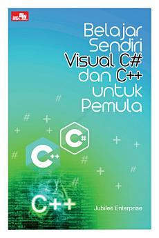 Belajar Sendiri Visual C# dan C++ untuk Pemula