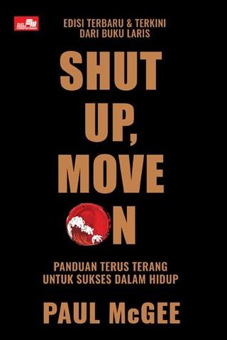 Shut Up, Move On (Edisi 2020) Panduan Terus Terang untuk Sukses dalam Hidup