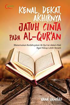Kenal, Dekat, dan Akhirnya Jatuh Cinta Pada Al-Qur`an