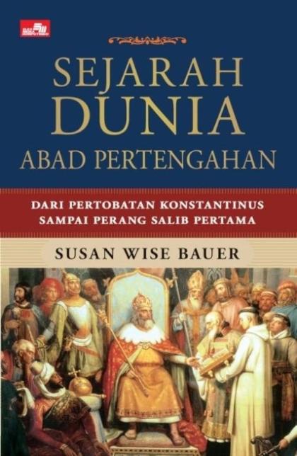 Sejarah Dunia Abad Pertengahan - Dari Pertobatan Konstantinus Sampai Perang Salib Pertama