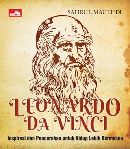 Leonardo Da Vinci: Inspirasi untuk Hidup Lebih Bermakna