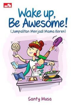 Wake up Be Awesome!