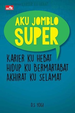 Aku Jomblo Super Karier ku Hebat - Hidup ku Bermartabat - Akhirat ku Selamat