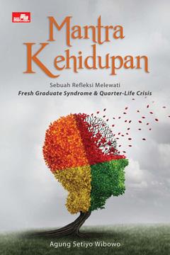 Mantra Kehidupan, Refleksi Melewati Fresh Graduate Syndrome dan Quarter-Life Crisis