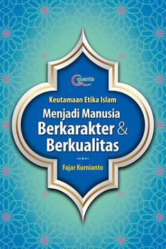 Keutamaan Etika Islam: Menjadi Manusia Berkarakter & Berkualitas