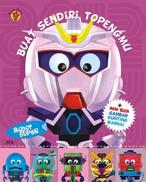Buat sendiri topengmu : Robot Super