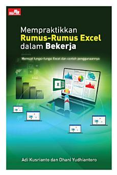 Mempraktikkan Rumus-Rumus Excel dalam Bekerja Adi Kusrianto dan Dhani Yudhiantoro