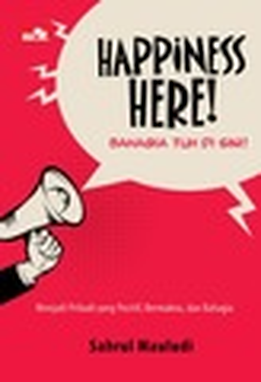Happiness Here! Bahagia tuh di Sini!