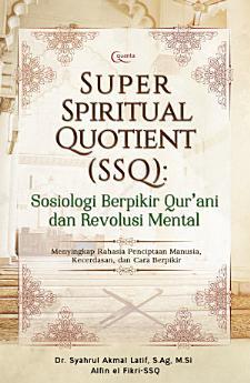 Super Spiritual Quotient (SSQ): Sosiologi Berpikir Qur`ani dan Revolusi Mental