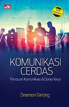 Komunikasi Cerdas: Panduan Komunikasi di Dunia Kerja (New Edition)