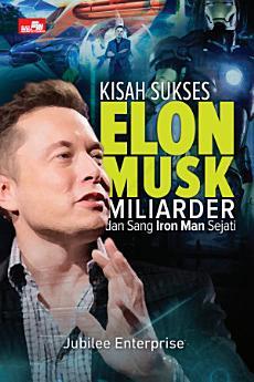 Kisah Sukses Elon Musk, Miliarder dan Sang Iron Man Sejati