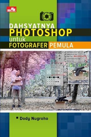 Dahsyatnya Photoshop untuk Fotografer Pemula