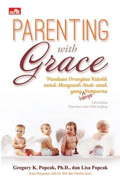 PARENTING WITH GRACE Panduan Orangtua Katolik untuk Mengasuh Anak-anak yang (Hampir) Sempurna