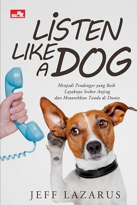 LISTEN LIKE A DOG Menjadi Pendengar yang Baik Layaknya Seekor Anjing dan Menorehkan Tanda di Dunia