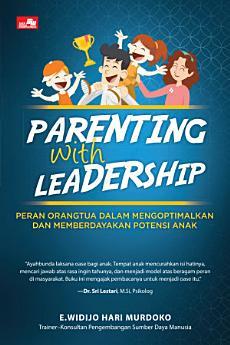 PARENTING WITH LEADERSHIP Peran Orangtua dalam Mengoptimalkan dan Memberdayakan Potensi Anak