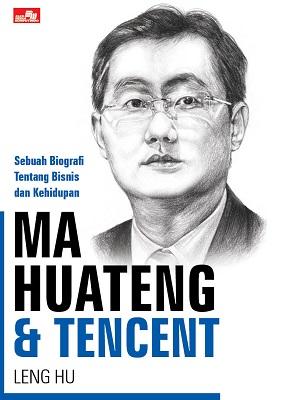 MA HUATENG & TENCENT Sebuah Biografi Tentang Bisnis dan Kehidupan