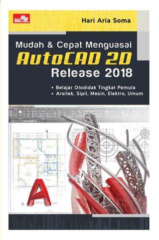 Mudah & Cepat Menguasai AutoCAD 2D Release 2018