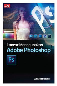 Lancar Menggunakan Adobe Photoshop