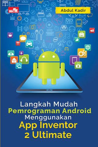 Langkah Mudah Pemrograman Android Menggunakan App Inventor 2 Ultimate
