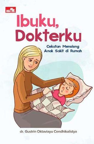 Ibuku, Dokterku: Cekatan Menolong Anak Sakit di Rumah