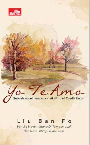 YO TE AMO (Sebuah novel pencarian jati diri dari Credit Union)