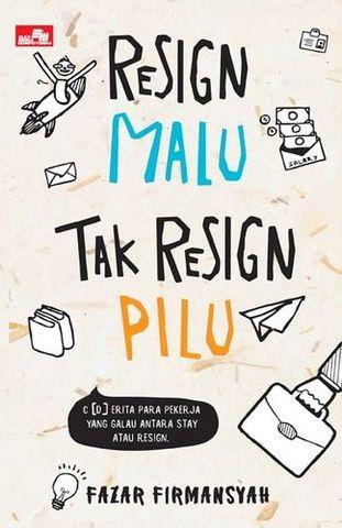 Resign Malu, Tak Resign Pilu