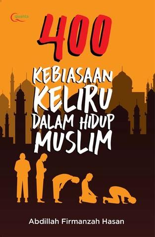 400 KEBIASAAN KELIRU  DALAM HIDUP MUSLIM