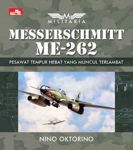 Militaria - Messerschmitt 262 - Pesawat Tempur Hebat yang Muncul Terlambat