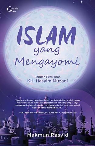Islam yang Mengayomi (Sebuah Pemikiran KH. Hasyim Muzadi)