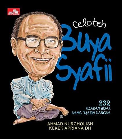 Celoteh Buya Syafi`i Maarif - 232 Ujaran Bijak Sang Muazin Bangsa