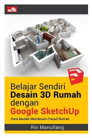 Belajar Sendiri Desain 3D Rumah dengan Google SketchUp