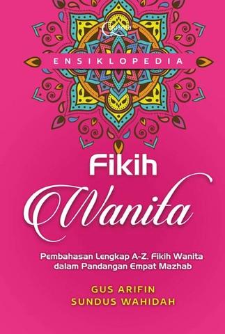 Ensiklopedia Fikih Wanita: Pembahasan Lengkap Fikih Wanita dalam Pandangan Empat Mazhab