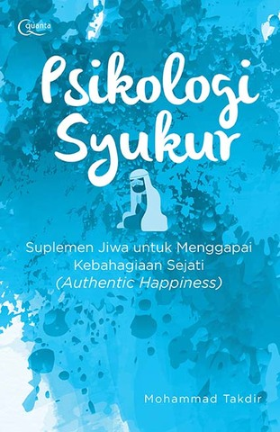 Psikologi Syukur: Perspektif Psikologi Qurani dan Psikologi Positif untuk Menggapai Kebahagiaan Sejati (Authentic Happiness)
